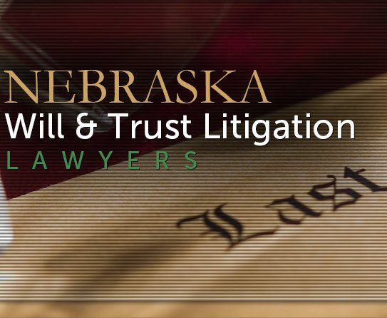 Nebraska Wills and Trust Litigation Lawyers