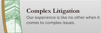 Our Experience is like no other when it comes to complex litigation.